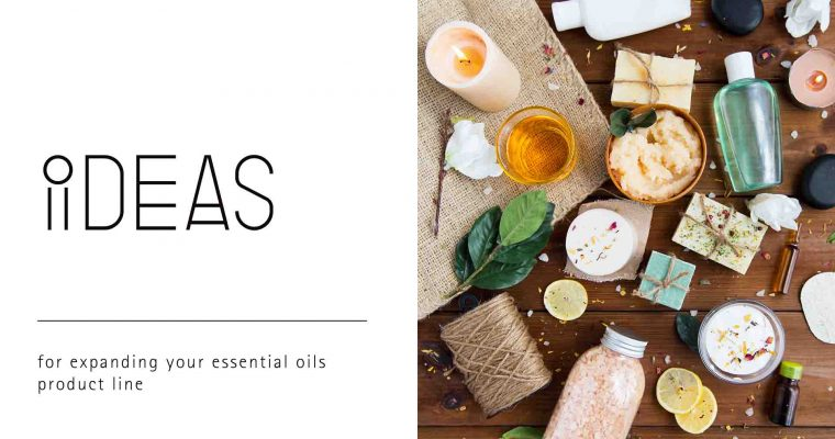 Ideas for Expanding Your Essential Oils Product Line