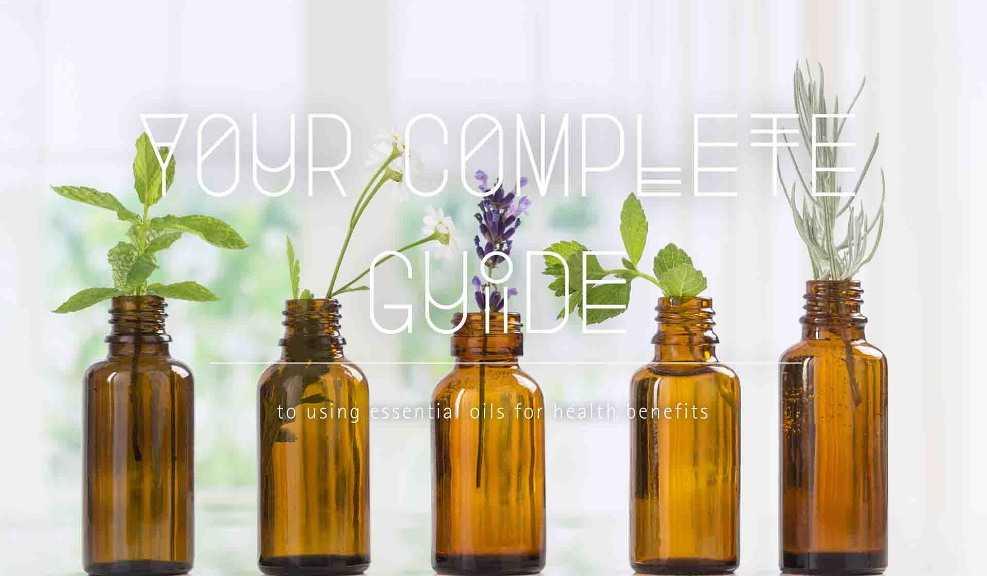 Your Complete Guide to using Essential Oils for Health Benefits