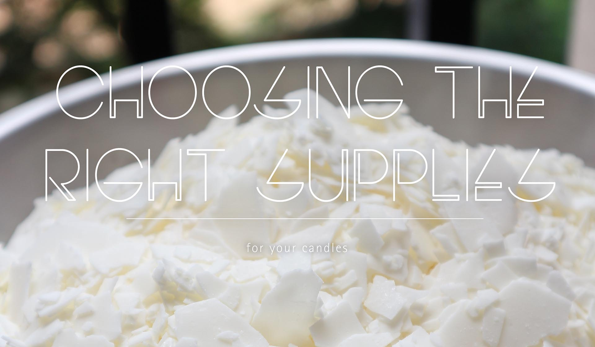 CHOOSING THE RIGHT SUPPLIES FOR YOUR CANDLES