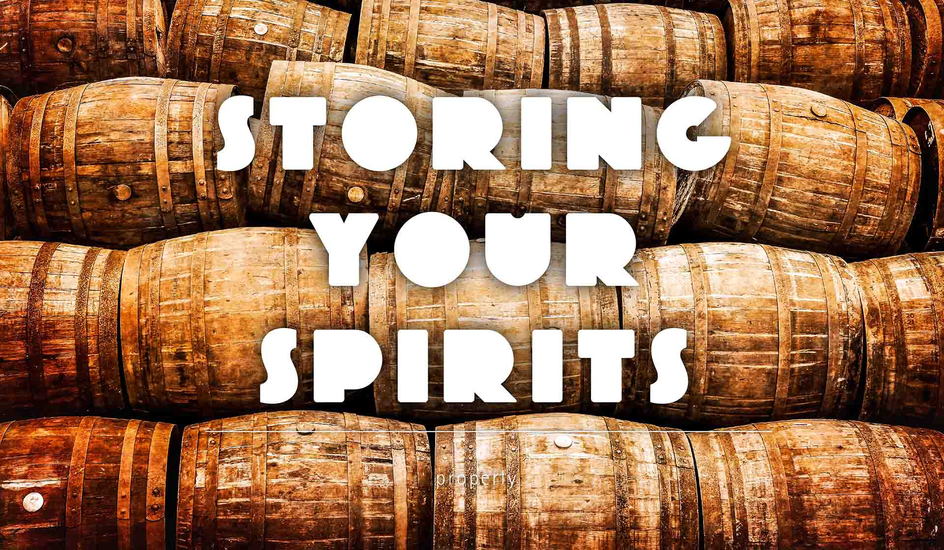 Storing Your Spirits Properly