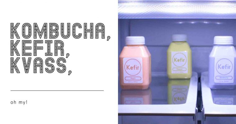 Kombucha and Kefir and Kvass, Oh My!