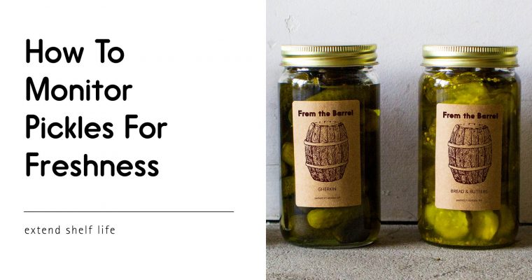 How to Monitor Your Stored Pickles for Freshness