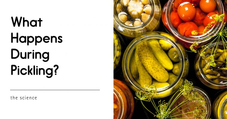 What Happens During Pickling?