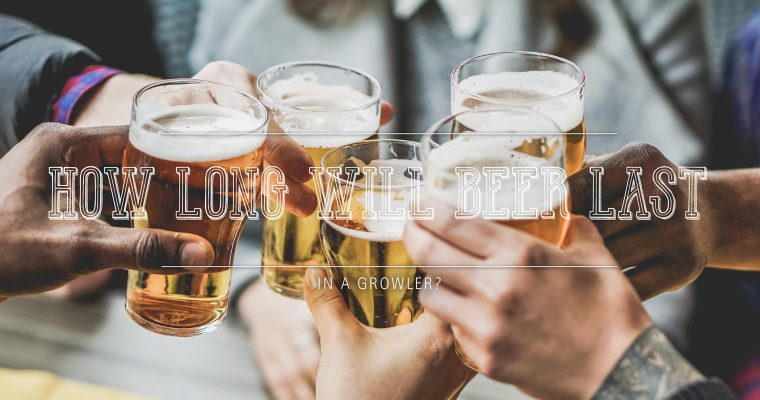 How Long Will Beer Last in Growler?
