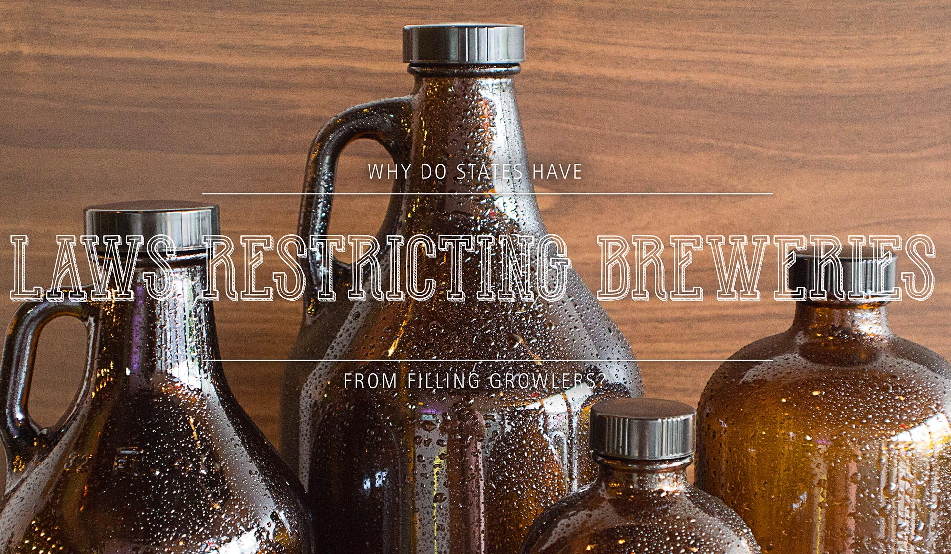 Why Do States Have Laws Restricting Breweries From Filling Growlers?