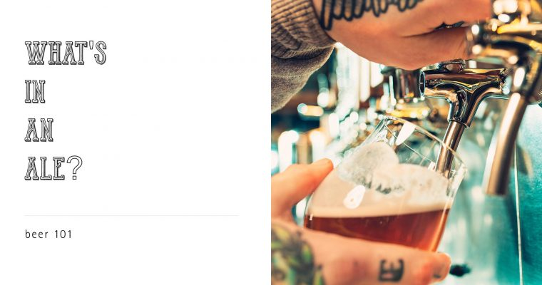 Beer 101: What's In an Ale?