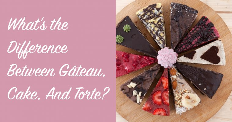 What's the Difference Between Gâteau, Cake, And Torte?
