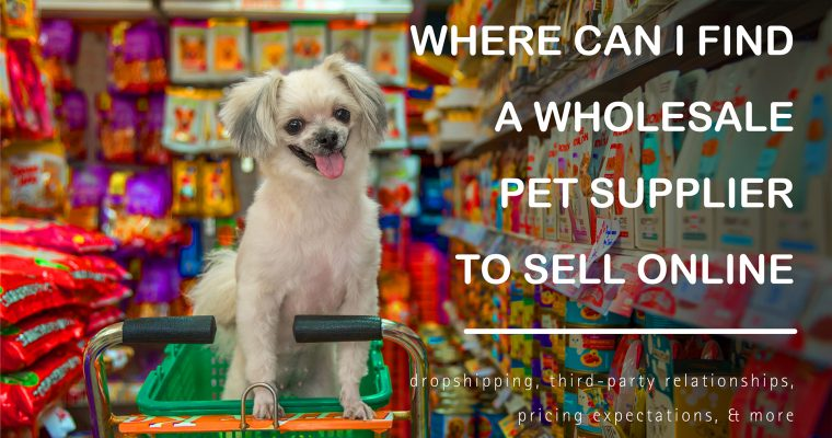 Where Can I Find A Wholesale Pet Supplier To Sell Online?
