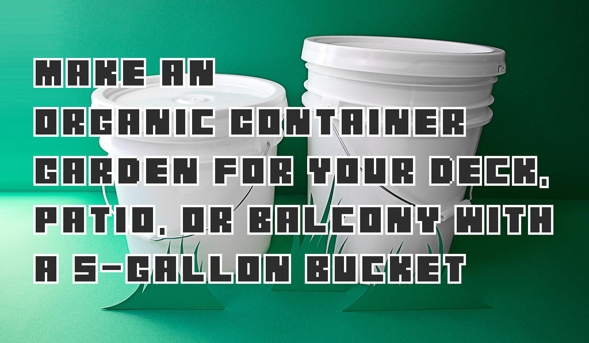 Make an Organic Container Garden for Your Deck, Patio, or Balcony With a 5-Gallon Bucket