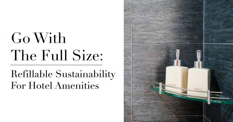 Go With The Full Size: Refillable Sustainability For Hotel Amenities