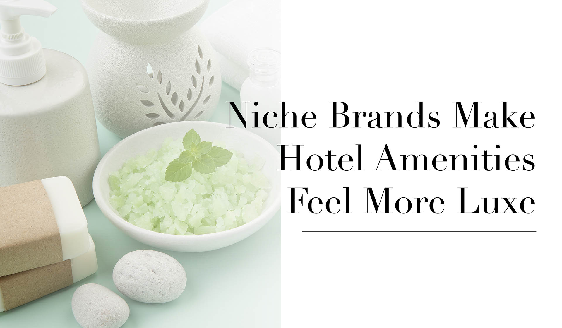 Niche Brands Make Hotel Amenities Feel More Luxe