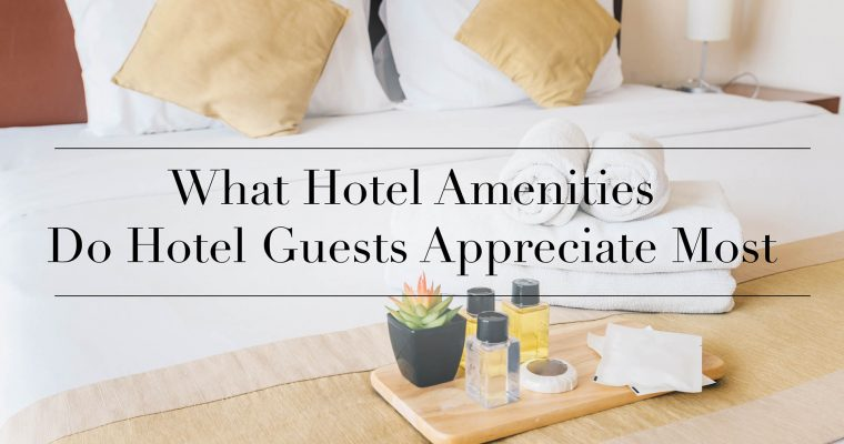 What Hotel Amenities Do Hotel Guests Appreciate Most