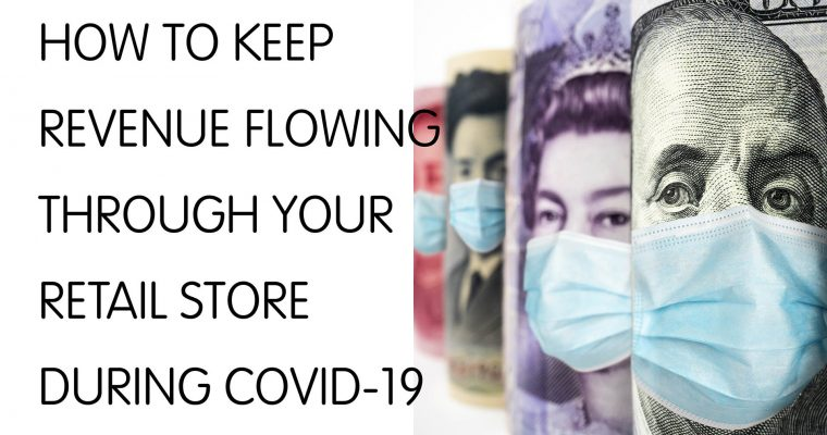 How to Keep Revenue Flowing Through Your Retail Store During COVID-19