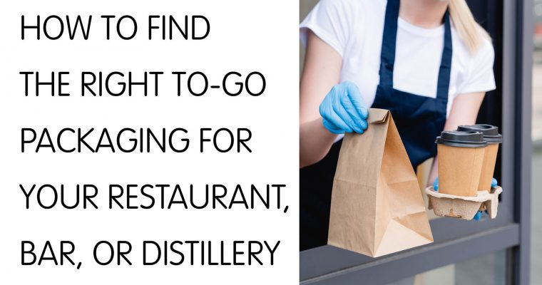 How to Find the Right To-Go Packaging For Your Restaurant, Bar, or Distillery