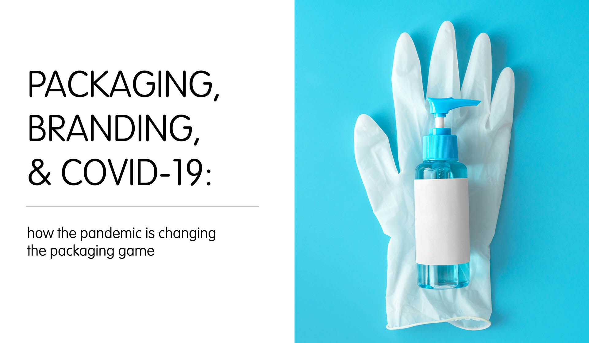 Packaging, Branding, and COVID-19: How the Pandemic Is Changing the Packaging Game