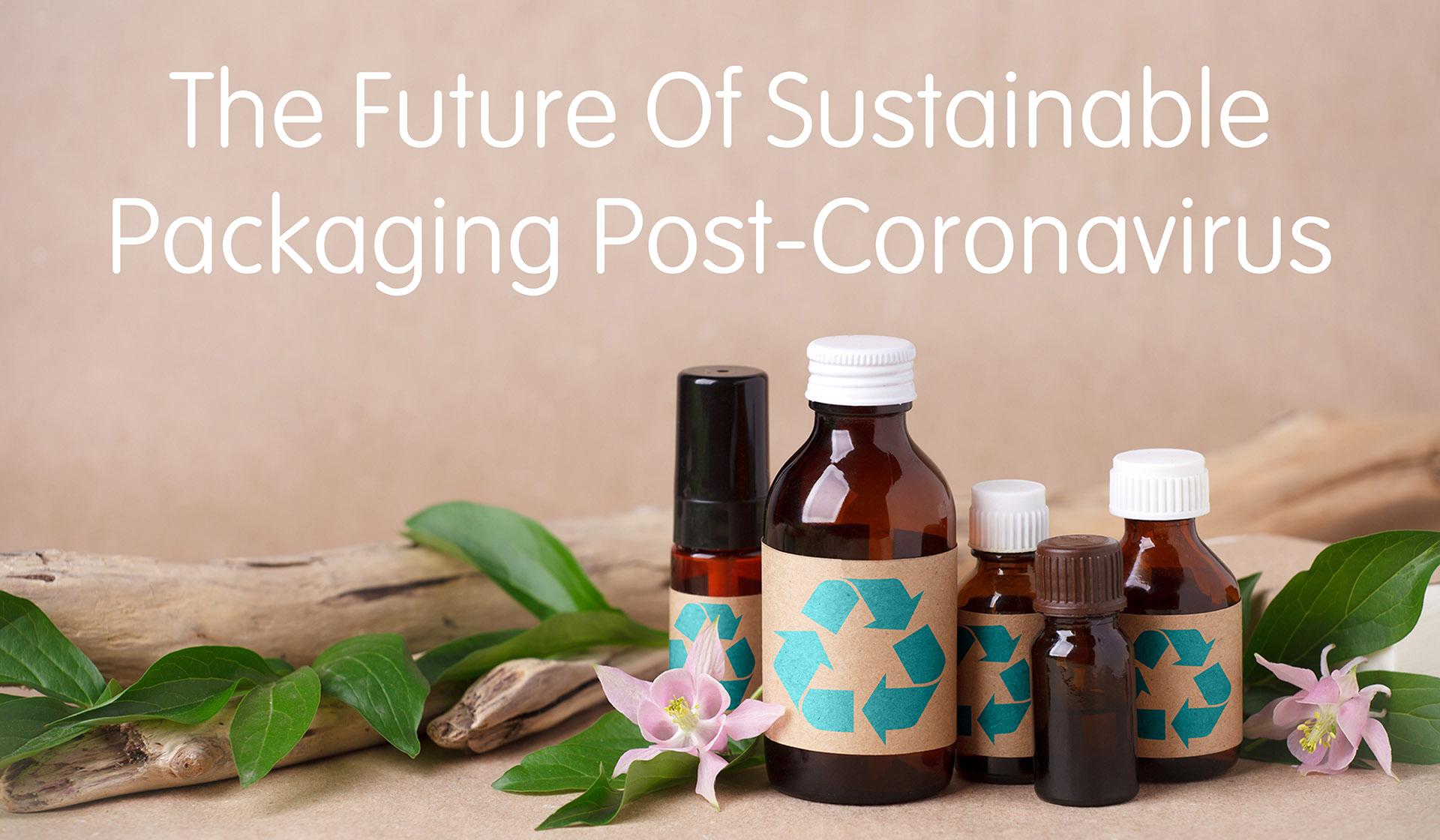 The Future of Sustainable Packaging Post-Coronavirus