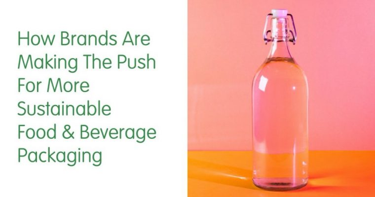 How Brands Are Making the Push for More Sustainable Food and Beverage Packaging
