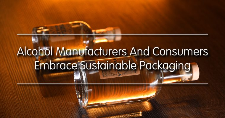 Alcohol Manufacturers and Consumers Embrace Sustainable Packaging