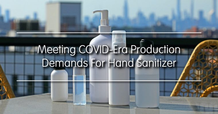 Meeting COVID-Era Production Demands For Hand Sanitizer